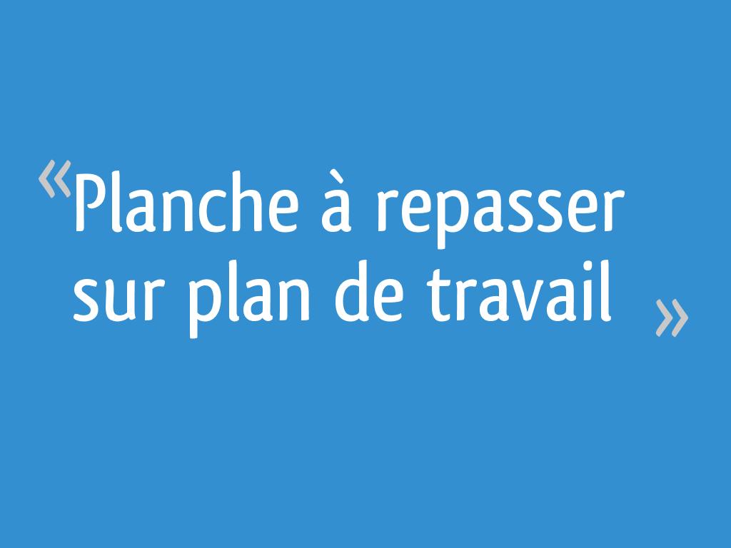 Plan De Travail Pour Repasser planche à repasser sur plan de travail - 6 messages