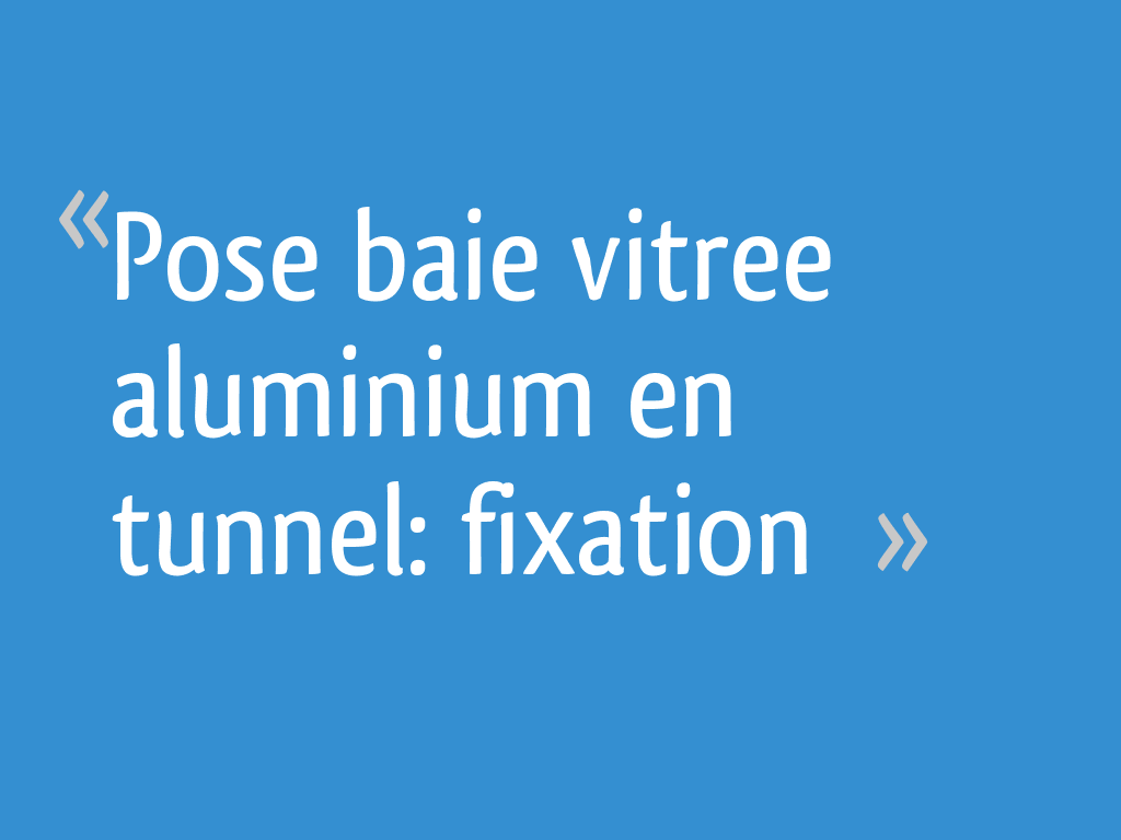 Pose Baie Vitree Aluminium En Tunnel Fixation 5 Messages