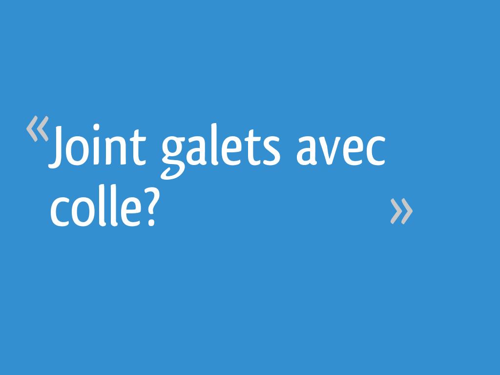 Quelle Colle Utiliser Pour Les Galets joint galets avec colle? - 7 messages
