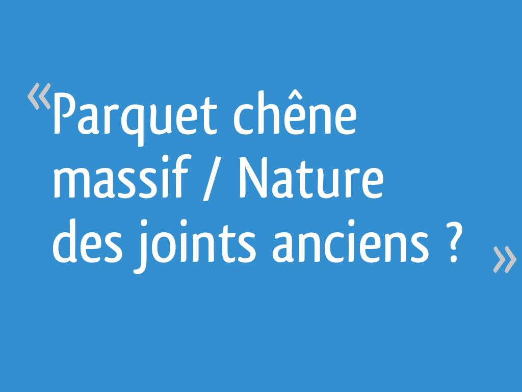 Refaire Joint Parquet Ancien parquet chêne massif / nature des joints anciens ? - 16 messages
