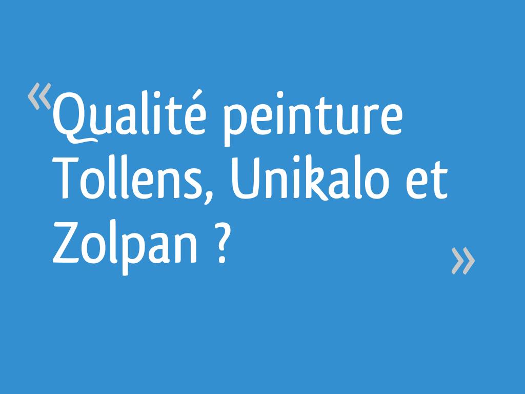 Qualité peinture Tollens, Unikalo et Zolpan ? - 4 messages