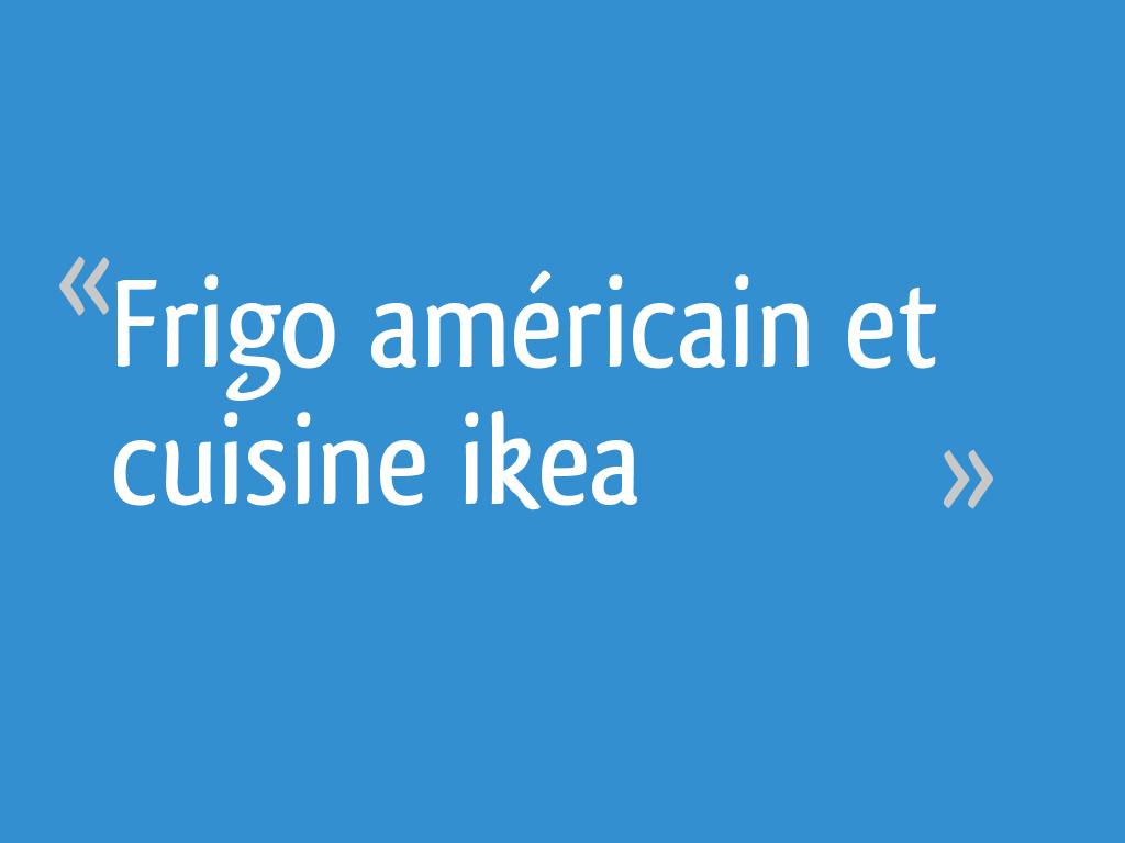 Dimension Frigo Encastrable Ikea frigo américain et cuisine ikea - 10 messages