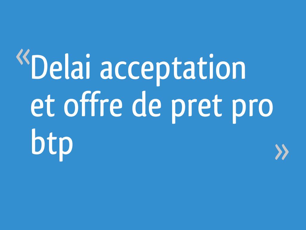 Delai acceptation et offre de pret pro btp - 30 messages a20cf97328dc