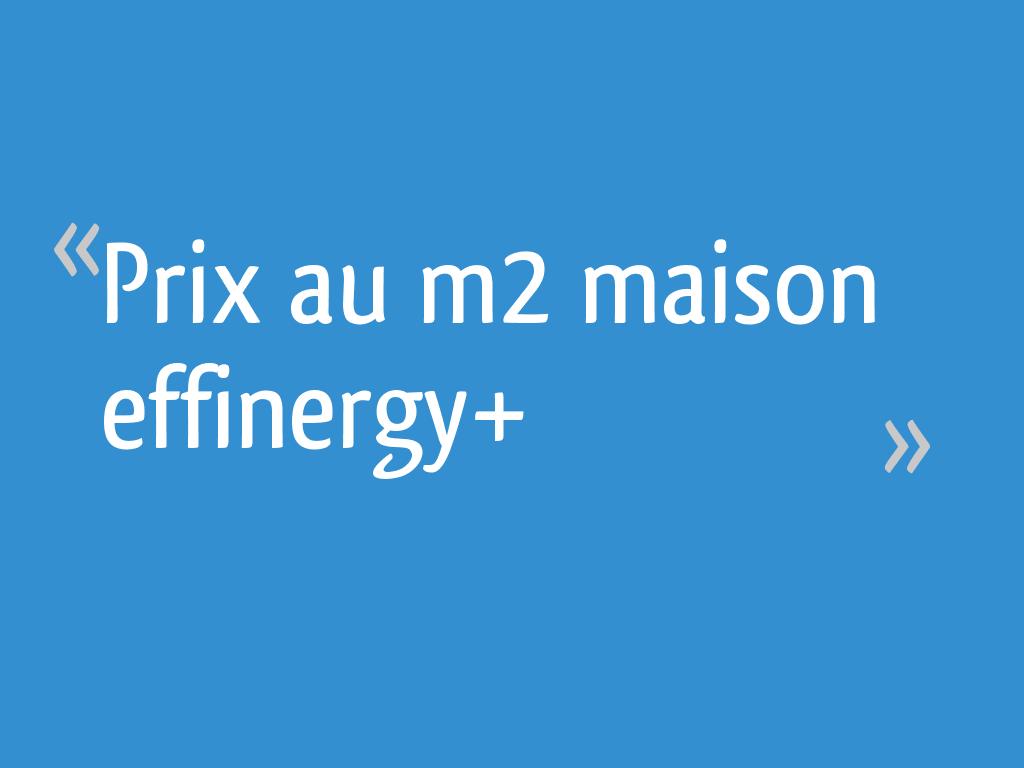 Prix au m2 maison effinergy+ - 7 messages