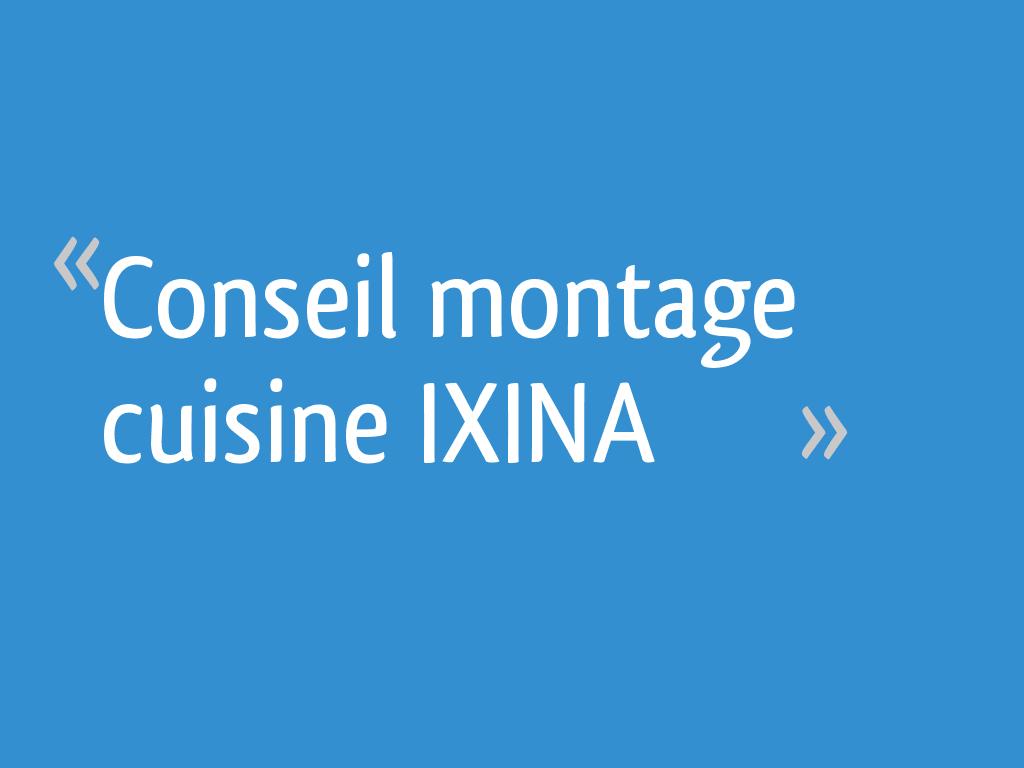 Conseil Montage Cuisine Ixina 25 Messages