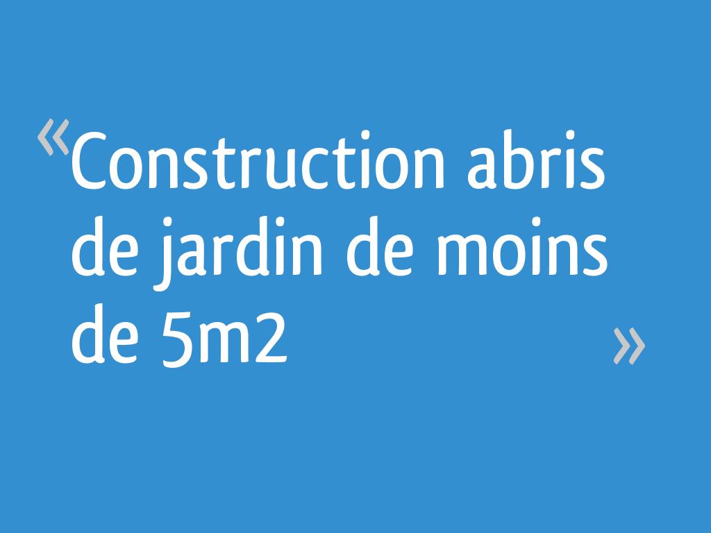 Construction Abris De Jardin De Moins De 5m2 19 Messages