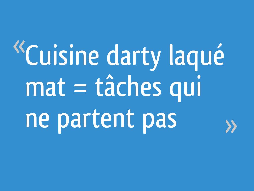 Nettoyer Meuble Cuisine Mat cuisine darty laqué mat = tâches qui ne partent pas - 15