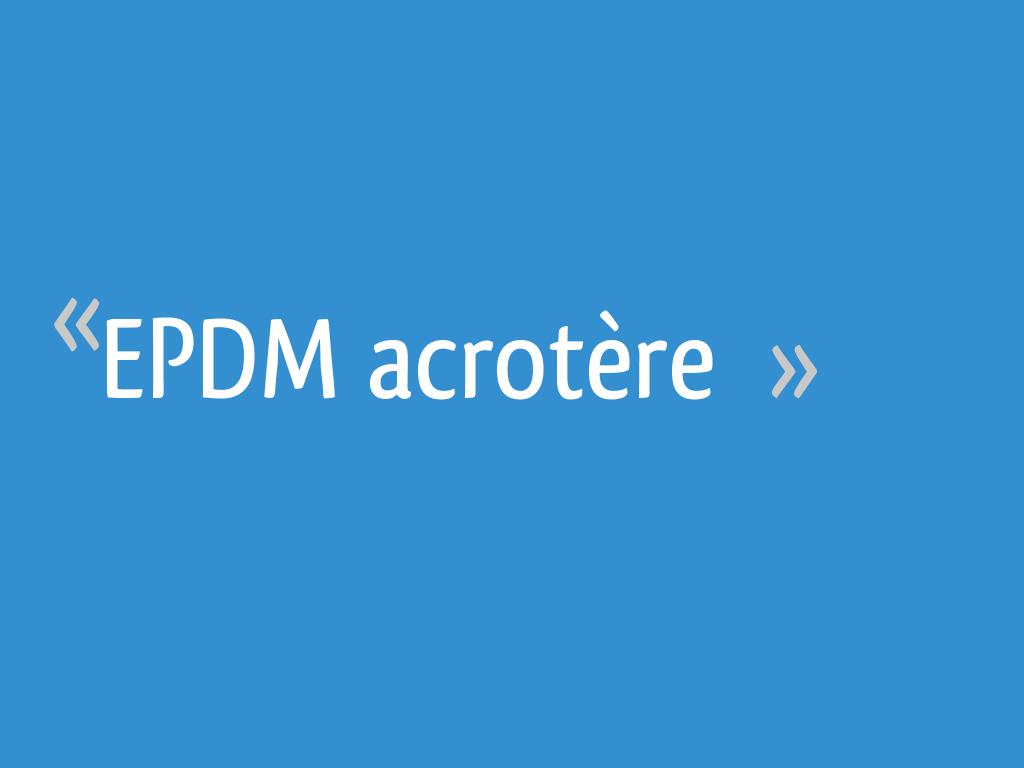 Epdm Acrotère 14 Messages