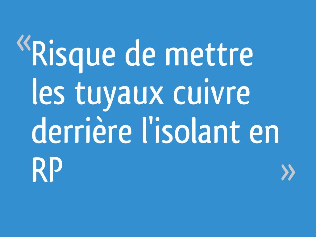 Risque De Mettre Les Tuyaux Cuivre Derrière Lisolant En Rp