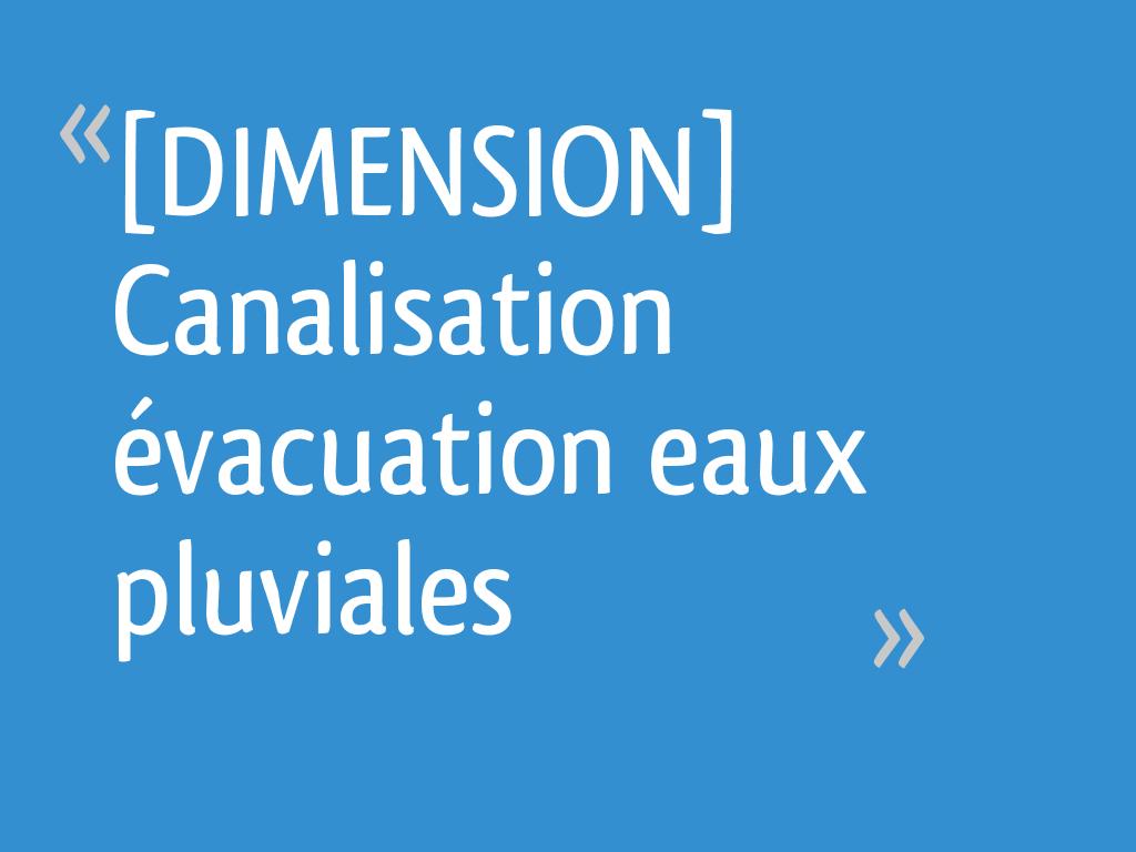 dimension canalisation vacuation eaux pluviales 54 messages. Black Bedroom Furniture Sets. Home Design Ideas