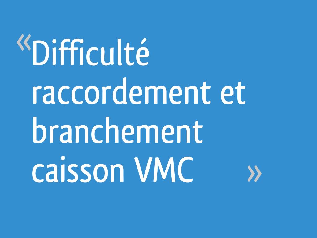 Difficulté Raccordement Et Branchement Caisson Vmc 5 Messages