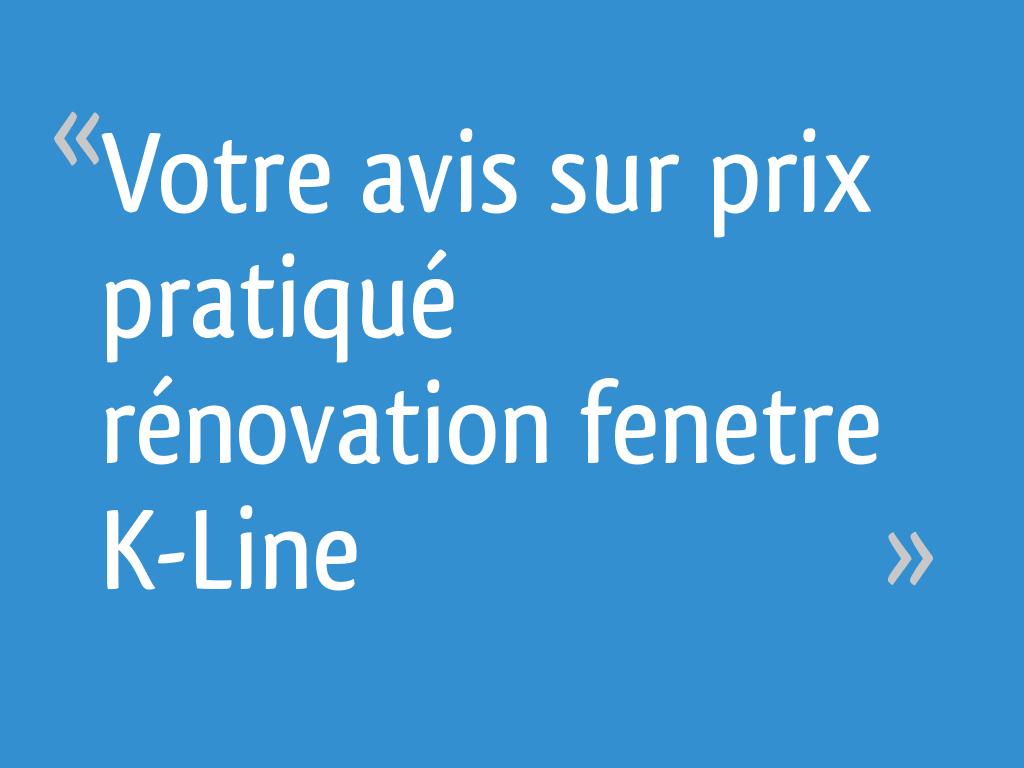Votre Avis Sur Prix Pratiqué Rénovation Fenetre K Line