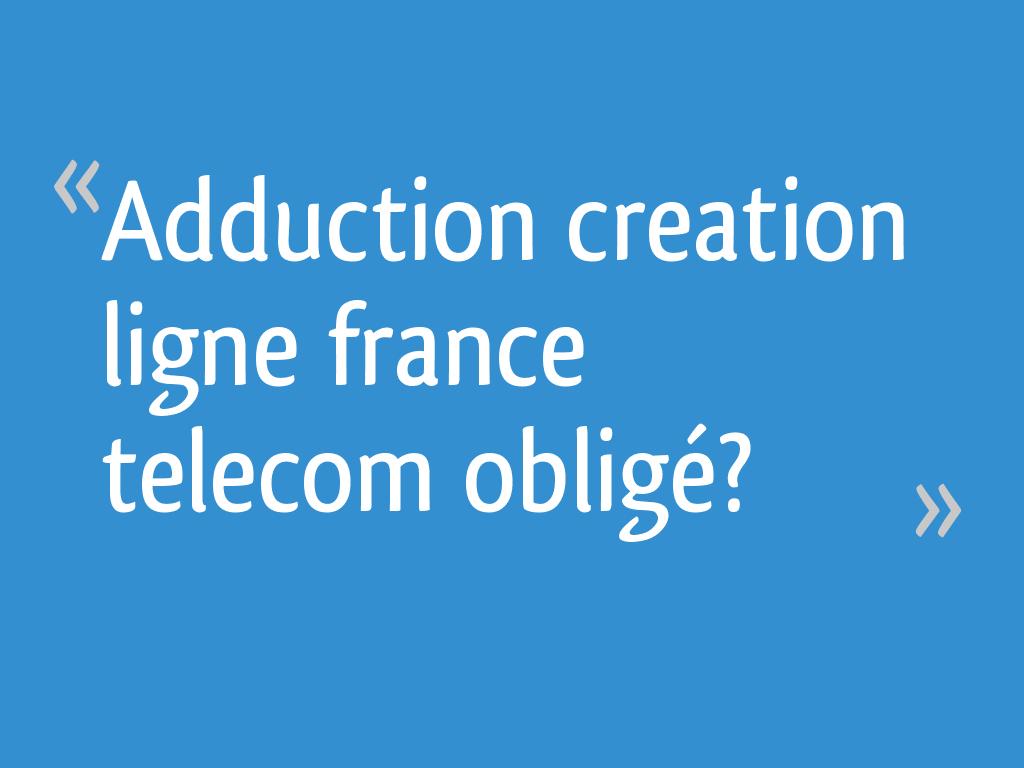 adduction creation ligne france telecom oblig 34 messages. Black Bedroom Furniture Sets. Home Design Ideas