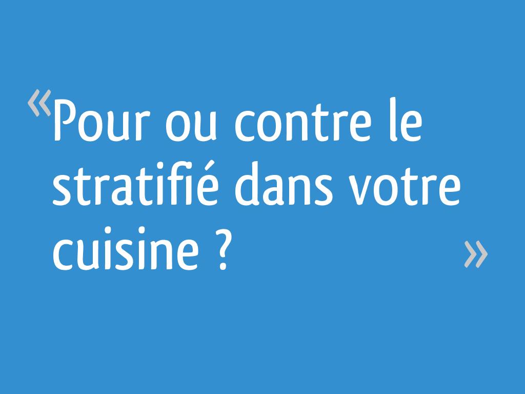 Peut On Mettre Du Stratifié Dans Une Cuisine pour ou contre le stratifié dans votre cuisine ? - 13 messages