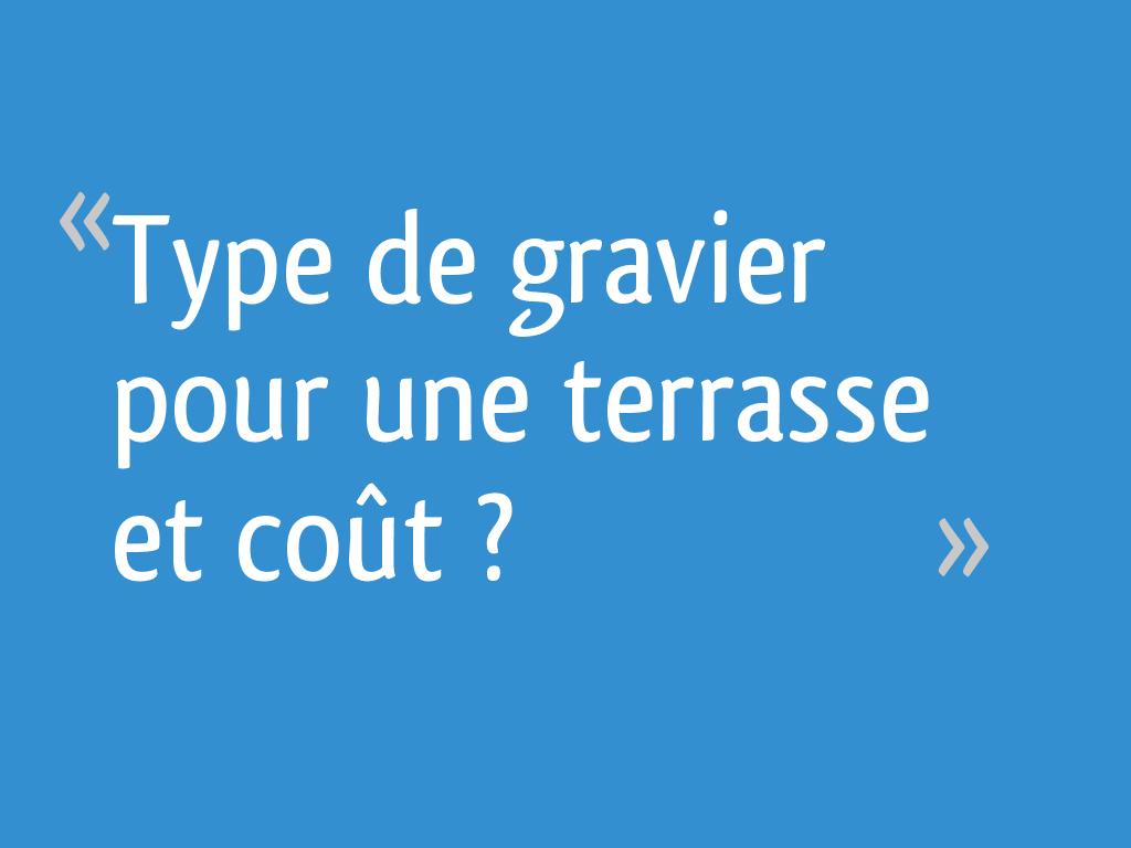 Type De Gravier Pour Une Terrasse Et Coût 17 Messages