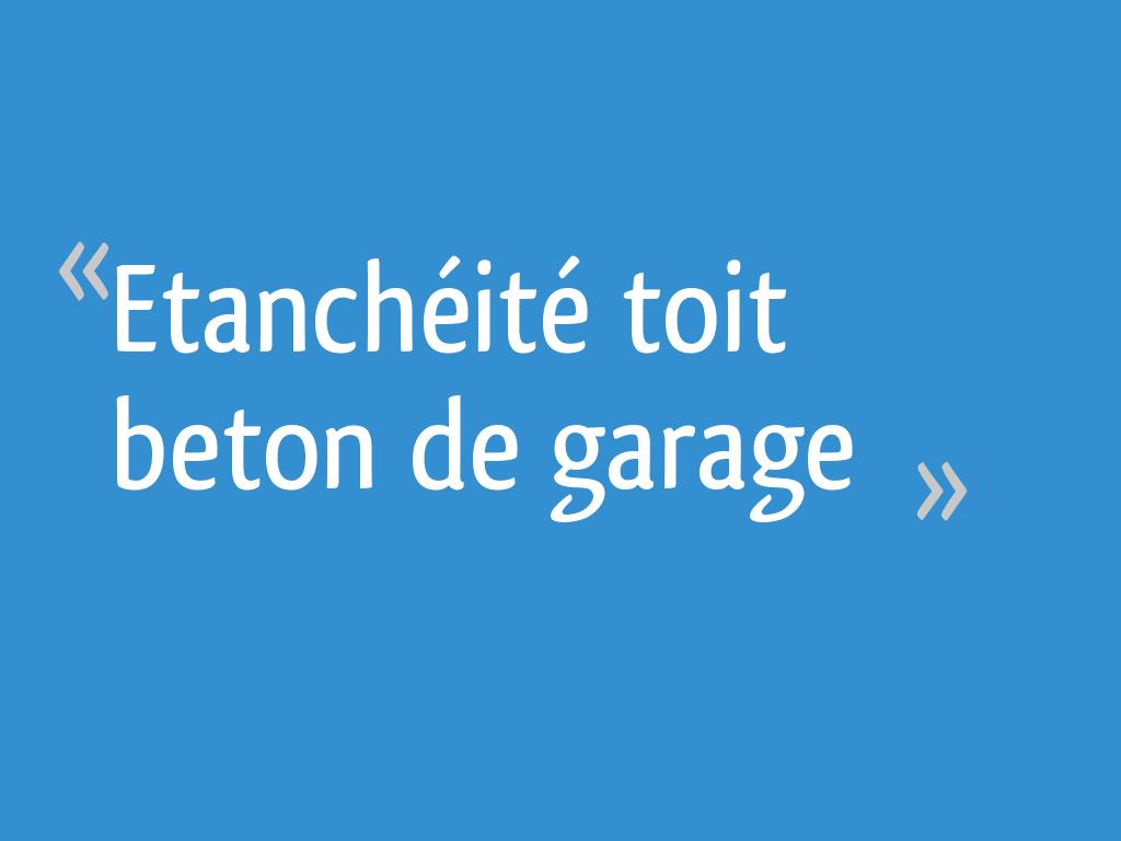 Etanchéité Toit Beton De Garage 8 Messages