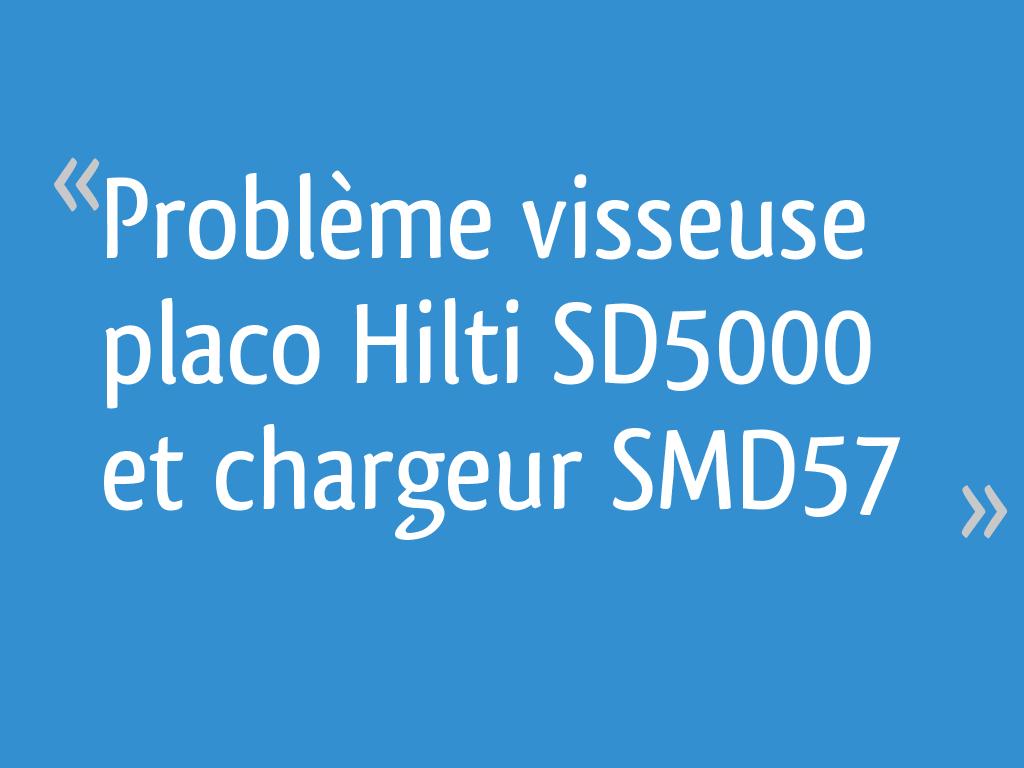 Problème visseuse placo Hilti SD5000 et chargeur SMD57 - 4 ...
