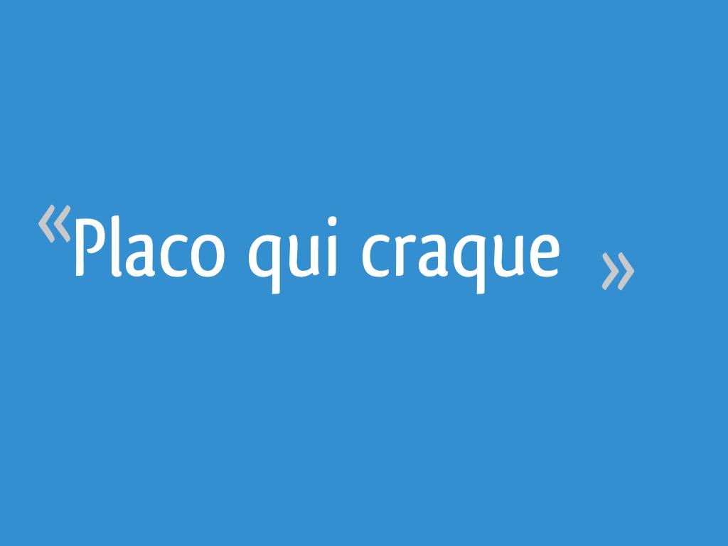 Placo Qui Craque 10 Messages