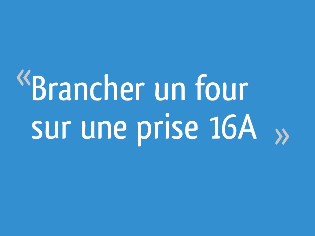 Brancher Un Four Sur Une Prise 16a 63 Messages Page 2