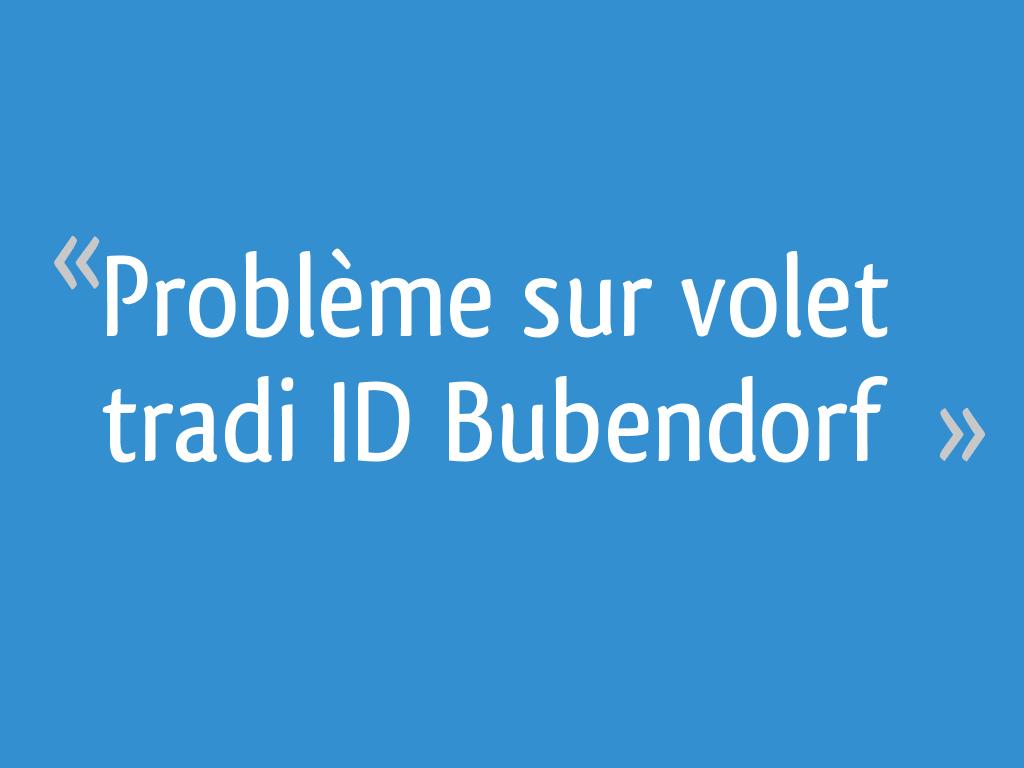 Problème Sur Volet Tradi Id Bubendorf Résolu 8 Messages