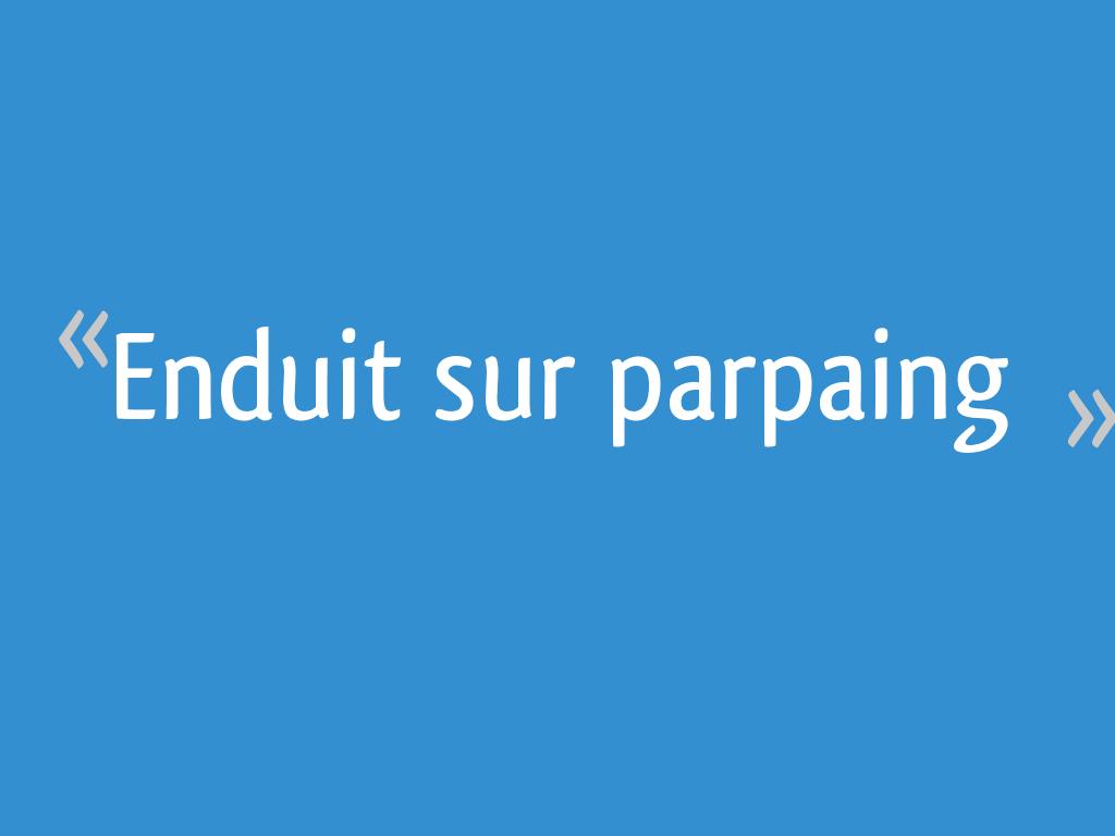 Epaisseur Enduit Sur Parpaing enduit sur parpaing [résolu] - 12 messages