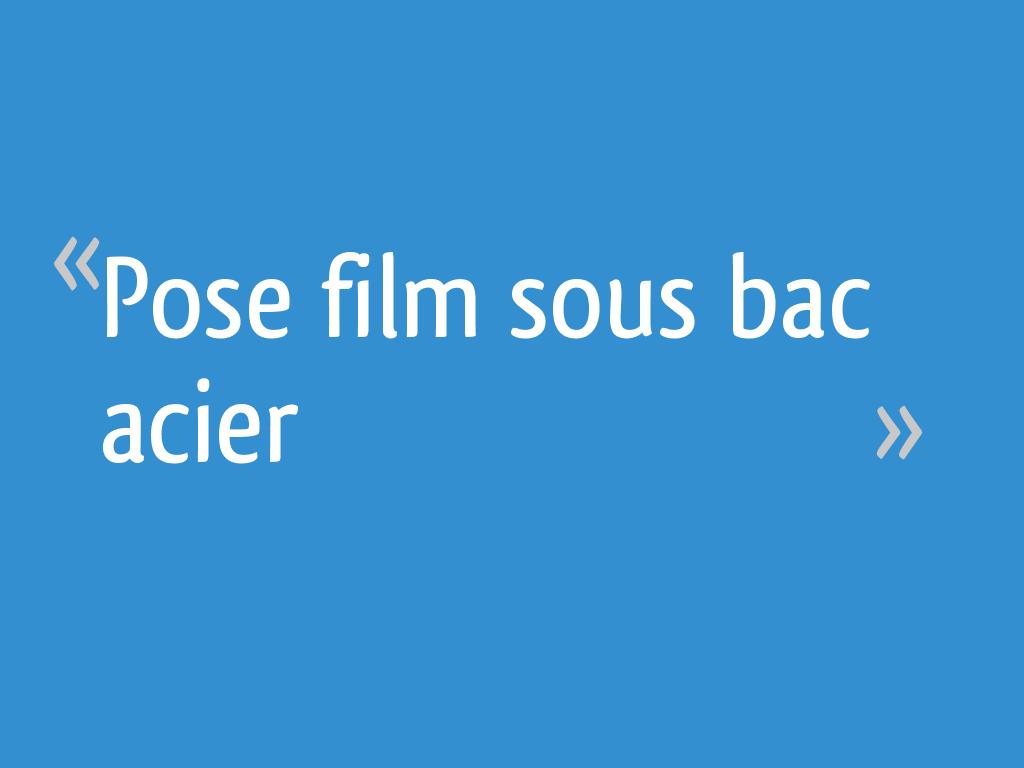 Pose Film Sous Bac Acier 32 Messages