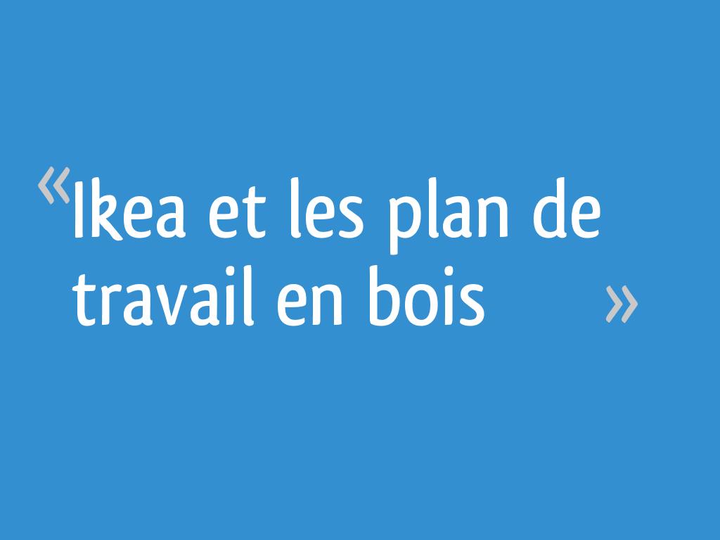 Ikea Et Les Plan De Travail En Bois 24 Messages