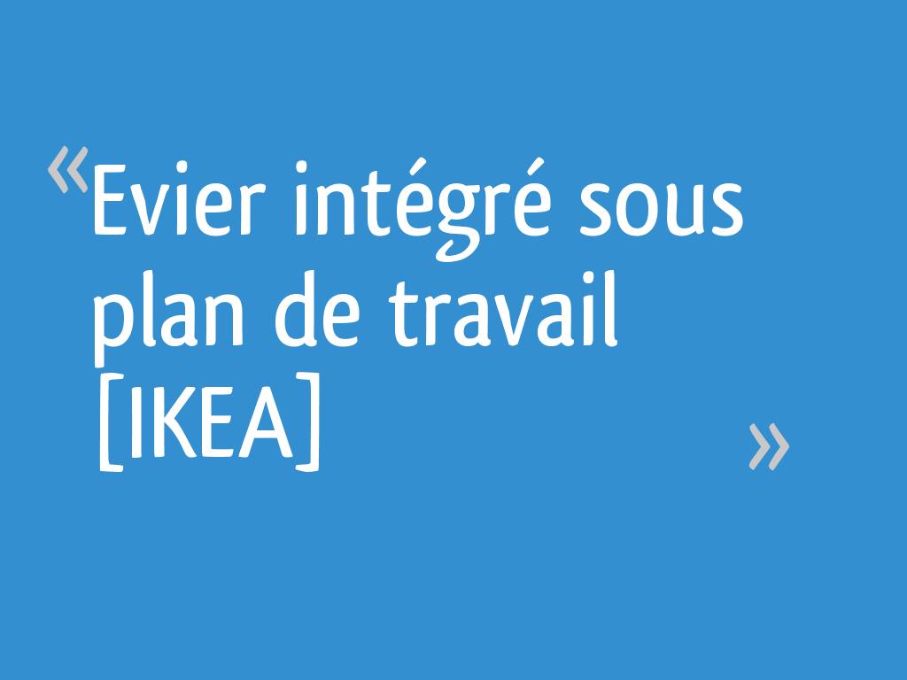 Evier Intégré Sous Plan De Travail Ikea 13 Messages