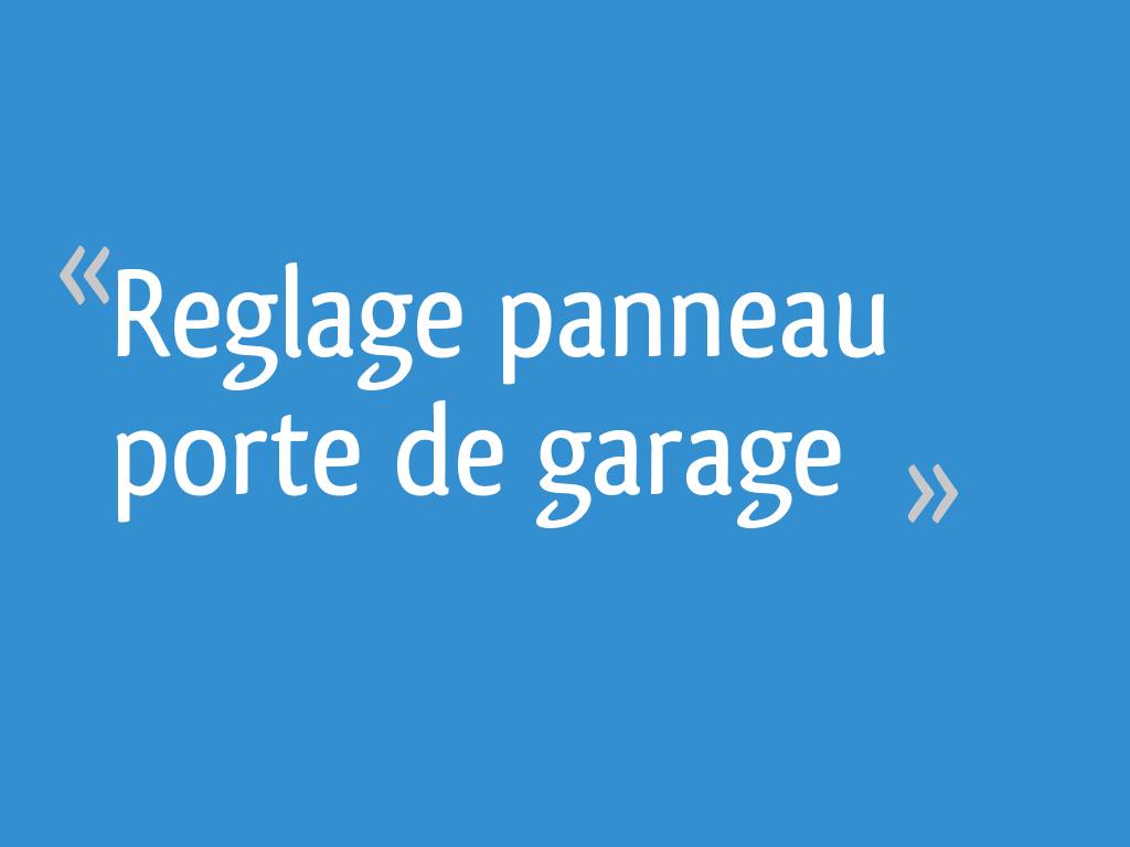 Reglage Panneau Porte De Garage 8 Messages
