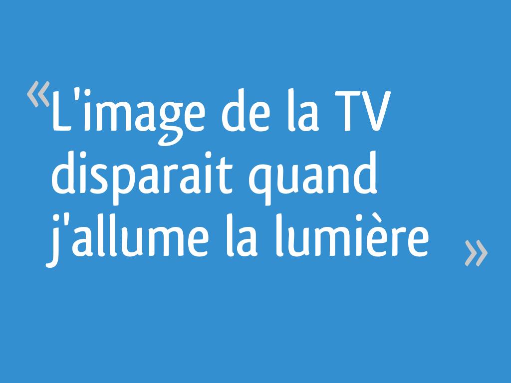 l 39 image de la tv disparait quand j 39 allume la lumi re 35 messages. Black Bedroom Furniture Sets. Home Design Ideas
