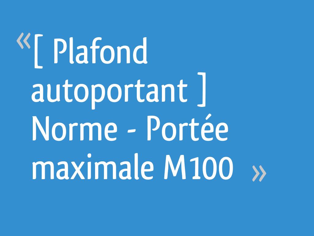 Plafond Autoportant Norme Portée Maximale M100