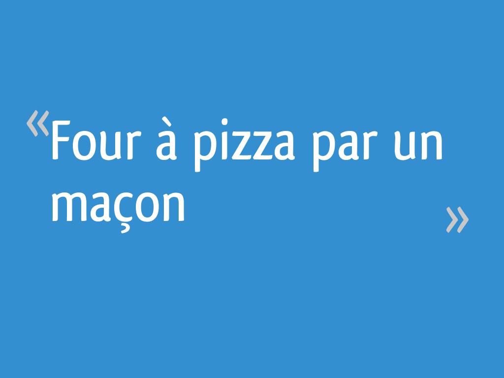 Four à Pizza Par Un Maçon 25 Messages