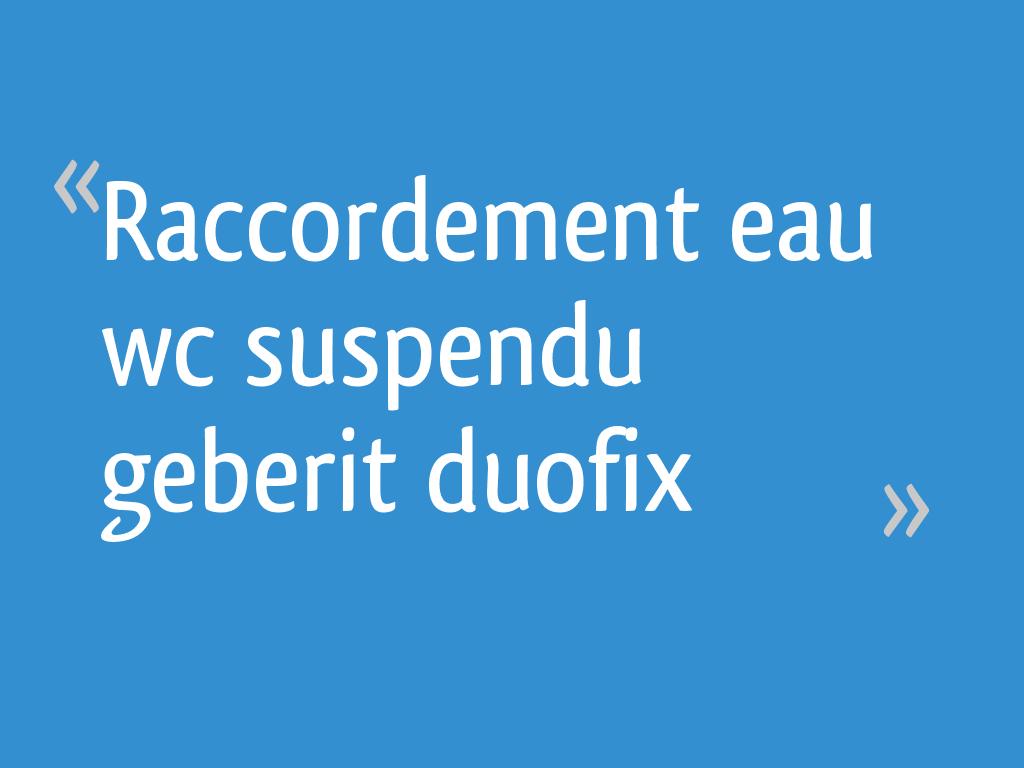 Raccordement Eau Wc Suspendu Geberit Duofix 6 Messages
