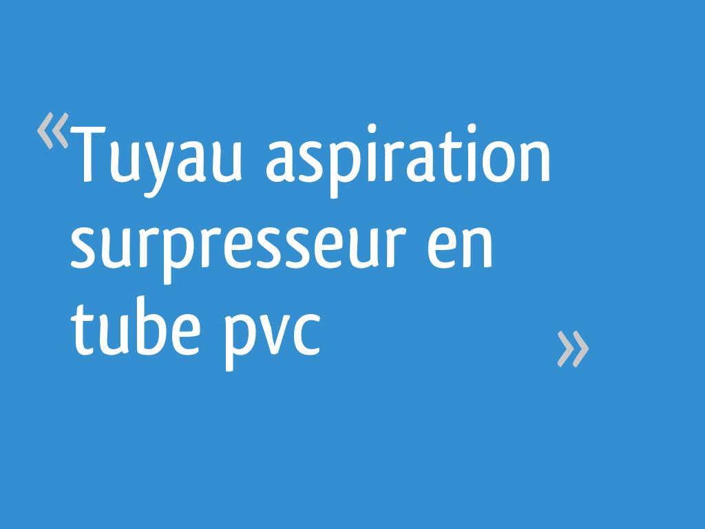 Tuyau Aspiration Surpresseur En Tube Pvc 19 Messages