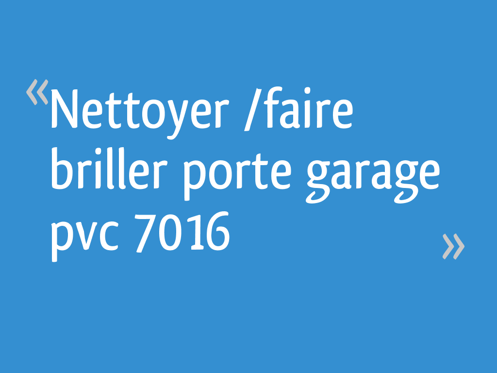 Comment Blanchir Le Pvc Des Fenetres nettoyer /faire briller porte garage pvc 7016 - 12 messages
