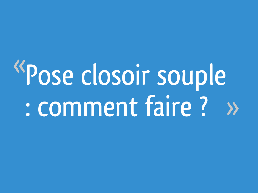 Pose Closoir Souple Comment Faire
