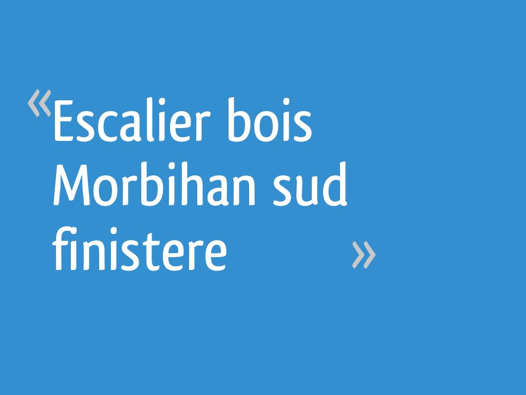 Escalier Bois Morbihan Sud Finistere 7 Messages