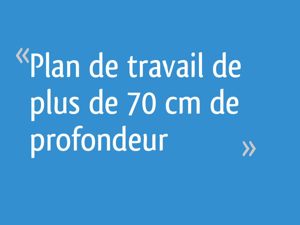 Plan De Travail De Plus De 70 Cm De Profondeur 7 Messages