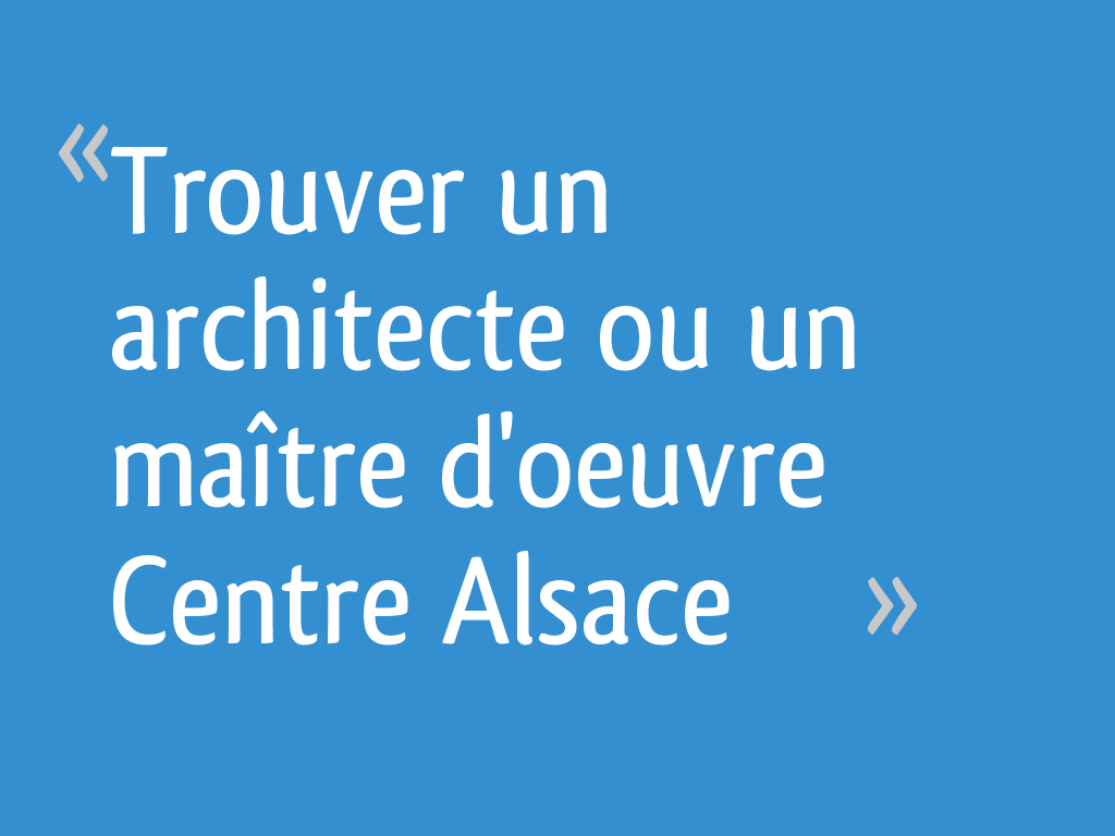 trouver un architecte ou un ma tre d 39 oeuvre centre alsace