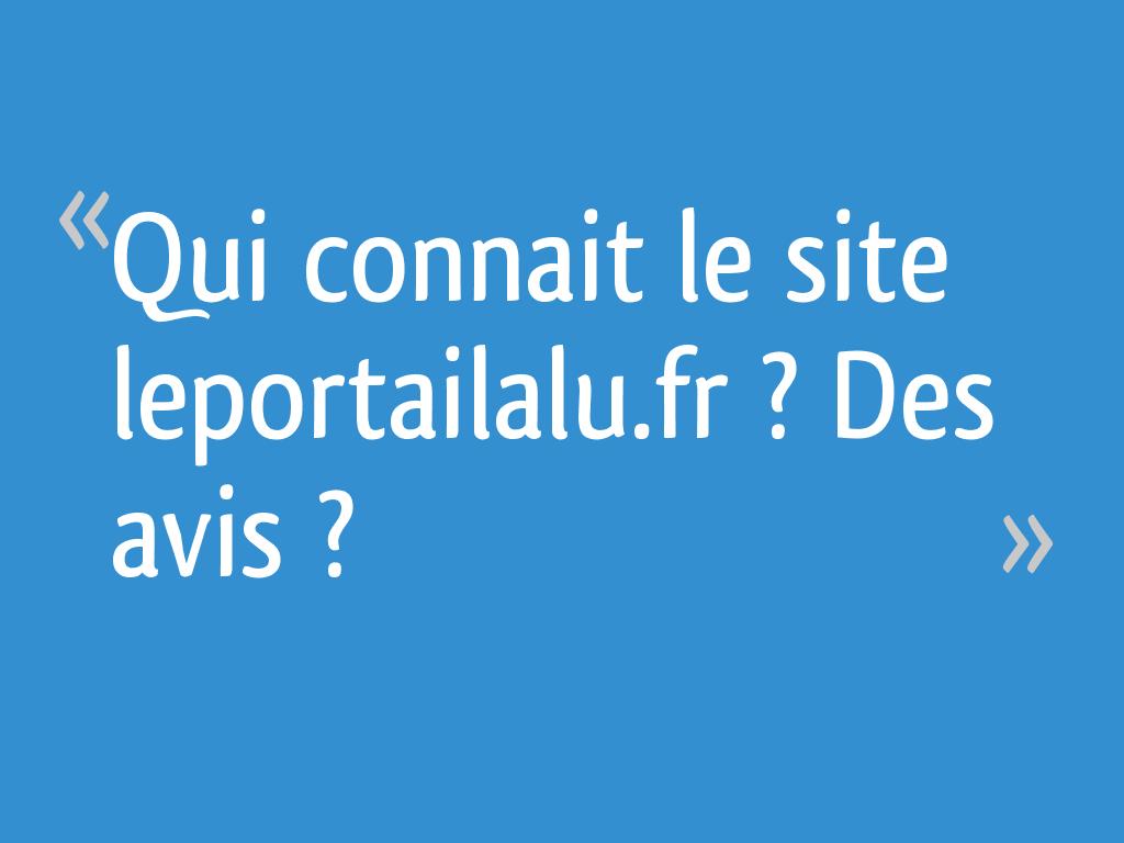 Qui Connait Le Site Leportailalufr Des Avis 101