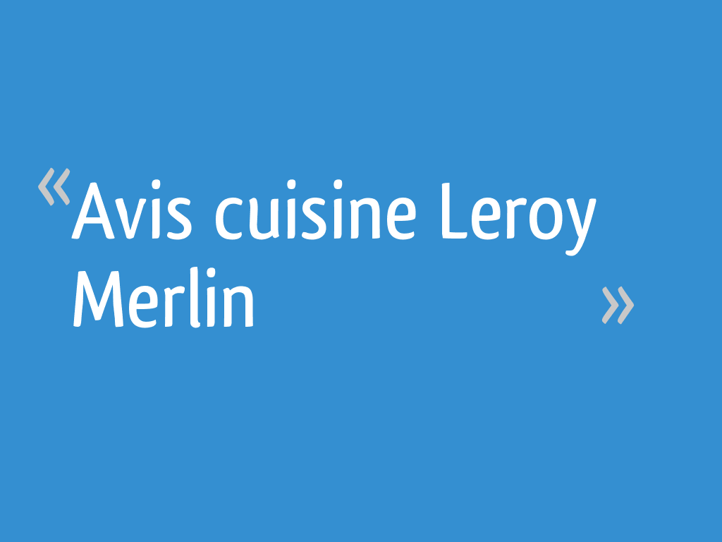 Avis Cuisine Leroy Merlin 32 Messages