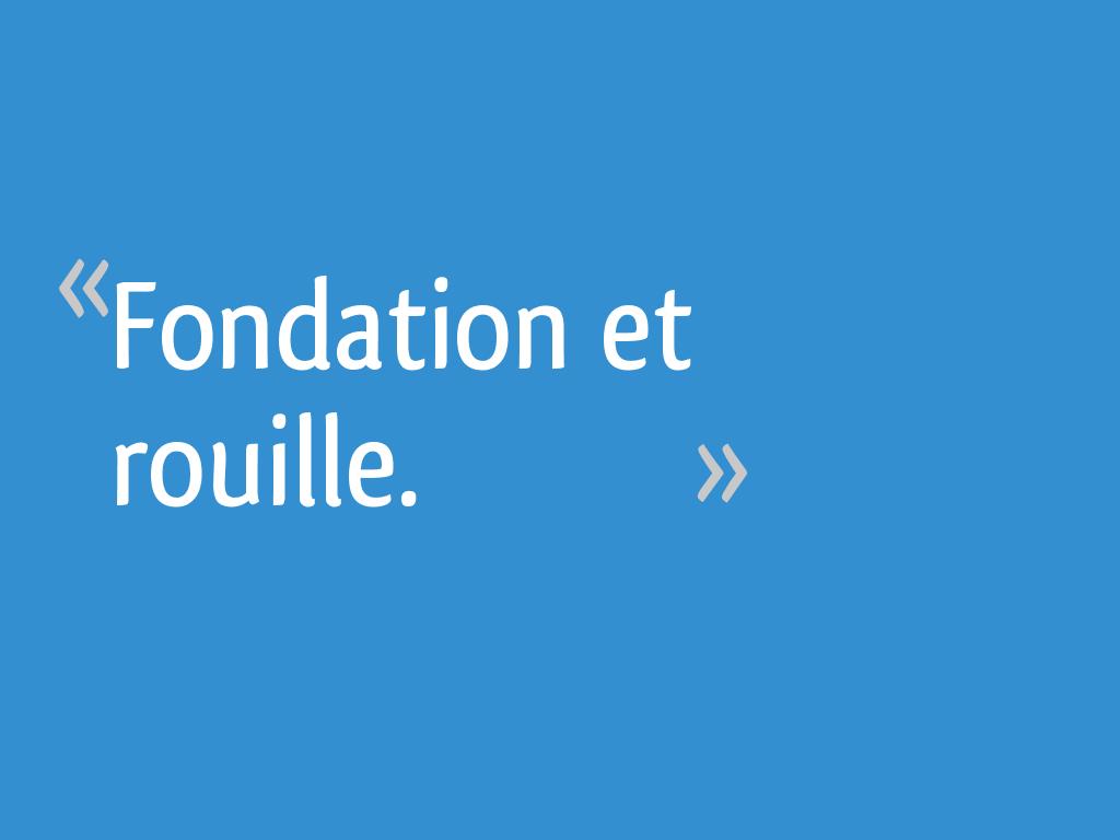 Fondation Et Rouille 10 Messages