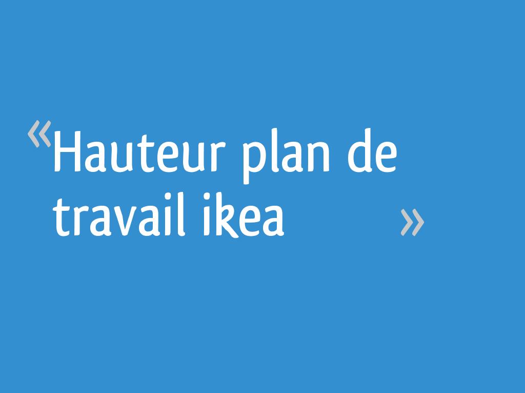 Hauteur Plan De Travail Ikea 5 Messages