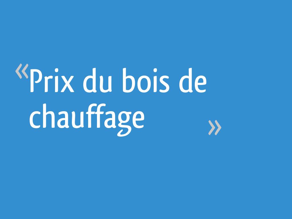 Prix Du Bois De Chauffage 36 Messages