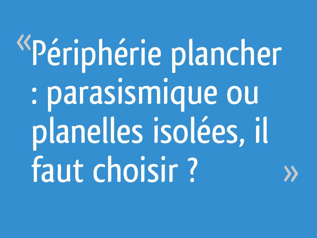 Périphérie plancher : parasismique ou planelles isolées, il