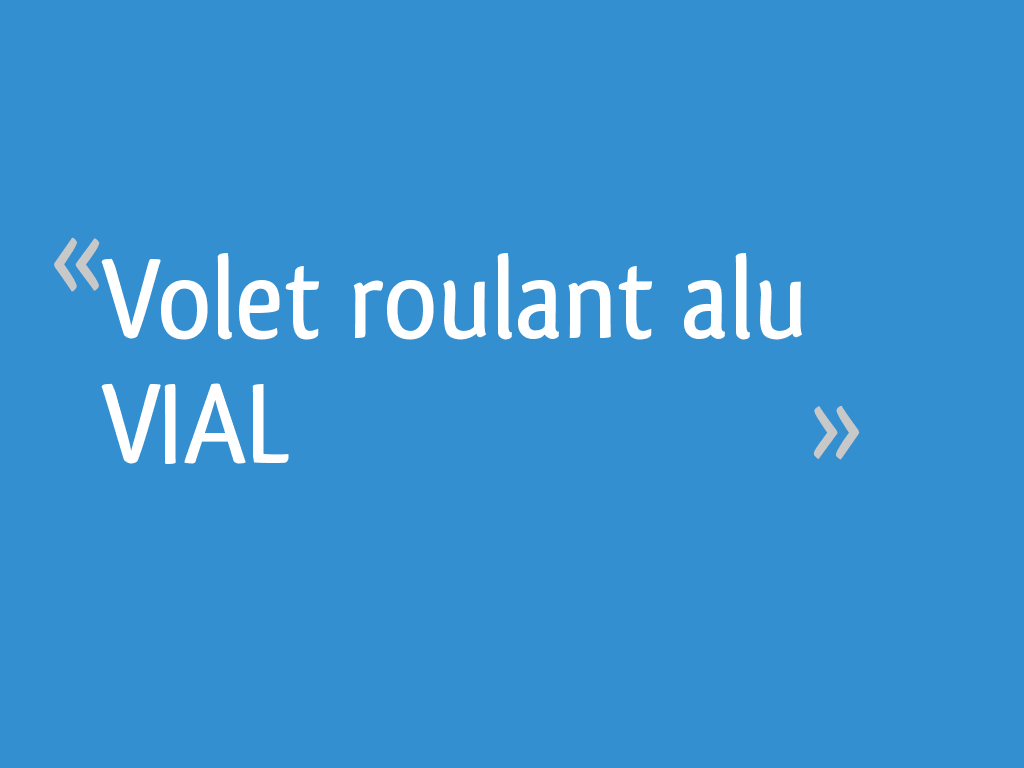 Volet Roulant Alu Vial 6 Messages