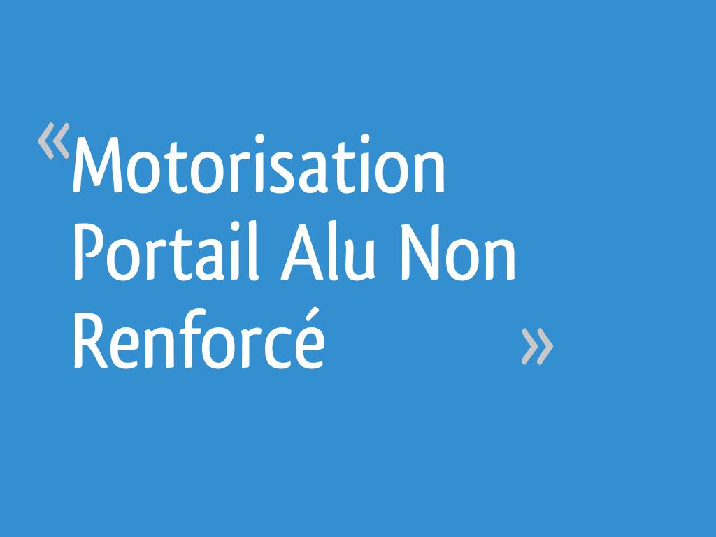 Motorisation Portail Alu Non Renforcé 108 Messages Page 3