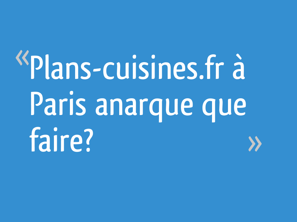 Plans Cuisinesfr à Paris Anarque Que Faire 7 Messages