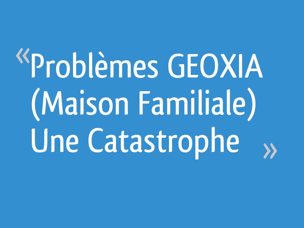 Problèmes Geoxia Maison Familiale Une Catastrophe 20