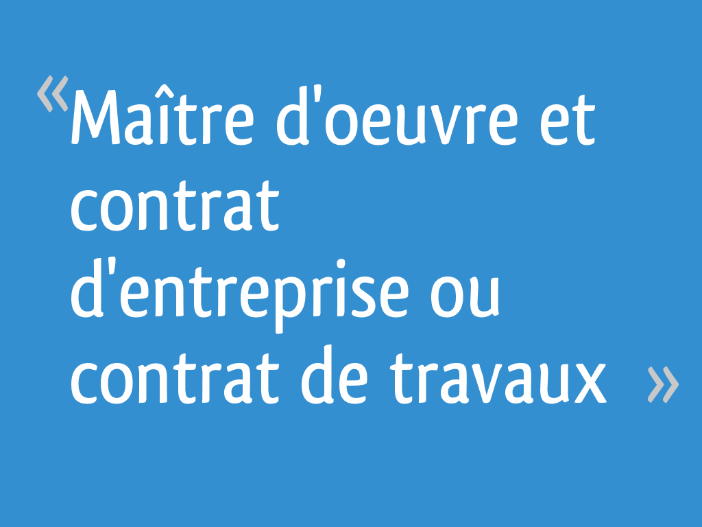 Entreprise Maitrise D Oeuvre maître d'oeuvre et contrat d'entreprise ou contrat de